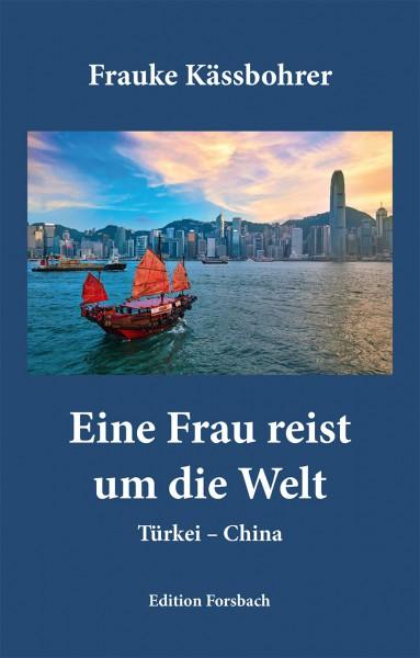 Eine Frau reist um die Welt: Türkei – China
