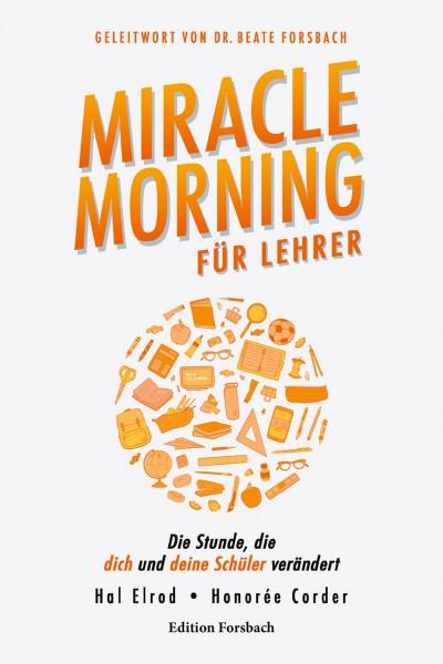 Miracle Morning für Lehrer. Die Stunde, die dich und deine Schüler verändert
