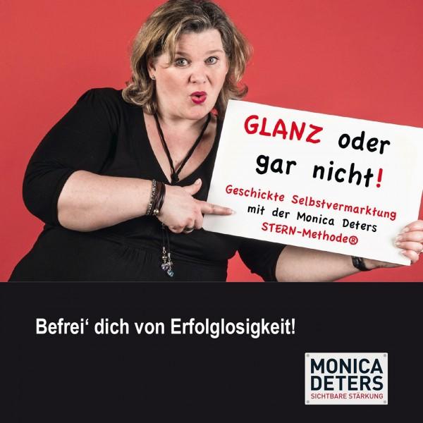 GLANZ ODER GAR NICHT – Geschickte Selbstvermarktung mit der Monica Deters STERN-Methode®
