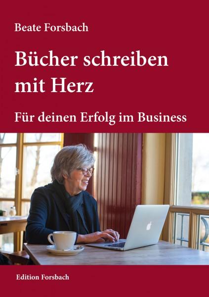 Bücher schreiben mit Herz: Für deinen Erfolg im Business
